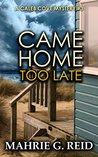 Came Home Too Late (The Caleb Cove Mystery Series Book 3)