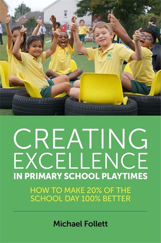 Creating Excellence in Primary School Playtimes: How to Make 20% of the School Day 100% Better