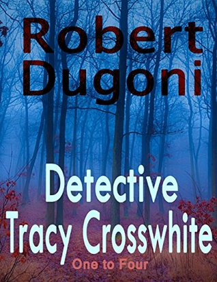 Ebook Detective Tracy Crosswhite: One to Four by Robert Dugoni DOC!