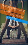 Rekindle The Flame: a tale of erotica
