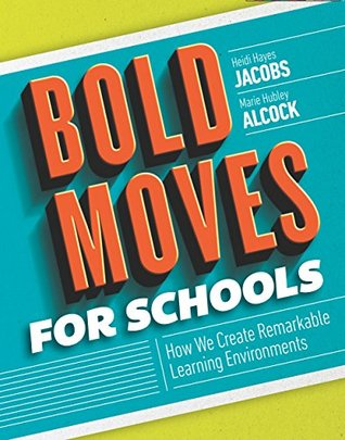 Bold Moves for Schools by Heidi Hayes Jacobs