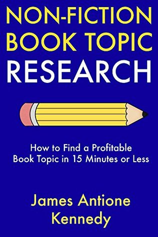 Non-Fiction Book Topic Research: How to Find a Profitable Book Topic in 15 Minutes or Less