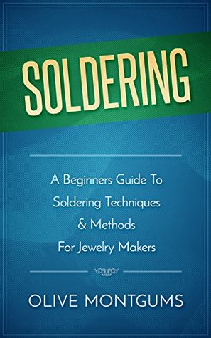 Soldering: A Beginners Guide To Soldering Techniques & Methods For Jewelry Making