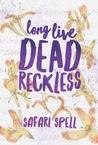 Long Live Dead Reckless (Long Live Dead Reckless, #1)