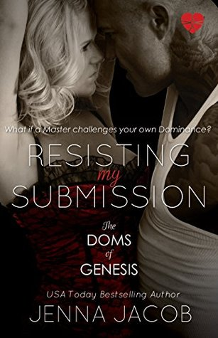 Resisting My Submission by Jenna Jacob