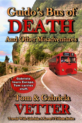 Guido's Bus of DEATH and Other Misadventures by Tom Vetter
