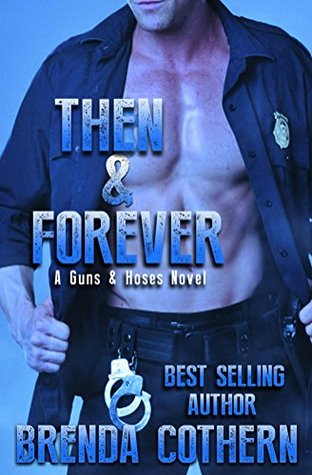 Recent Release Duo Review: Then & Forever (Guns & Hoses #4) by Brenda Cothern