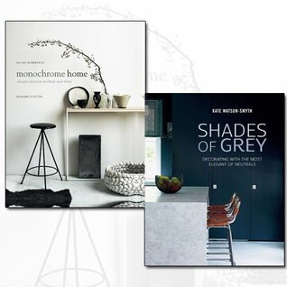 Monochrome Home and Shades of Grey 2 Books Bundle Collection - Elegant Interiors in Black and White, Decorating with the most elegant of neutrals