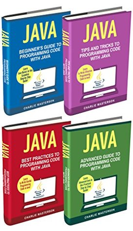 Java: 4 Books in 1: Beginner's Guide + Tips and Tricks + Best Practices + Advanced Guide to Programming Code with Java