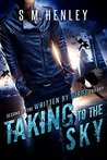 Taking to the Sky by S.M. Henley