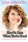 How To Date When You're Dead by Lisa  London