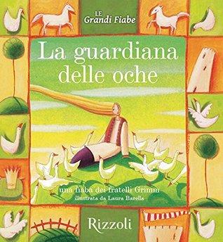 La guardiana delle oche: Le Grandi Fiabe - Vol. N.10 di 30