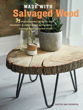 Made with Salvaged Wood: 35 contemporary projects for furniture other home accessories created from recycled wood