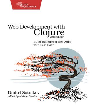 Web Development with Clojure, Second Edition by Dmitri Sotnikov