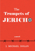 The Trumpets of Jericho by J. Michael  Dolan