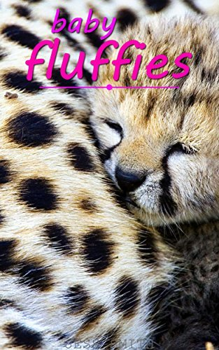 BABY FLUFFIES FOR CHILDREN: ANIMALS, PETS, AND OH SO MANY CUTE BABIES! (KIDS PICTURES BOOKS Book 3)