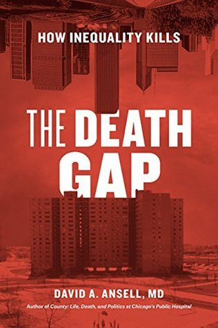 The Death Gap: How Inequality Kills by David A. Ansell