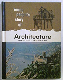 Young People's Story of Our Heritage - Architecture (3,000 B.C.-Gothic Period)