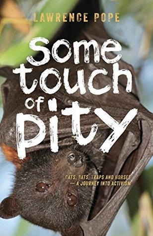 Some Touch of Pity: Cats, Bats, Traps and Horses - A Journey into Activism