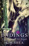 Endings (King Arthurs and Her Knights #7)