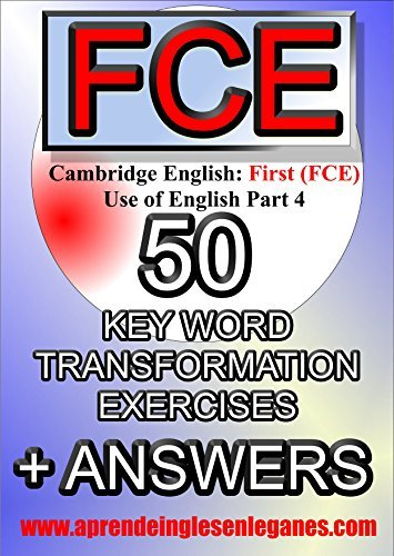 CAMBRIDGE ENGLISH FIRST (FCE) - 50 KEY WORD TRANSFORMATION EXERCISES