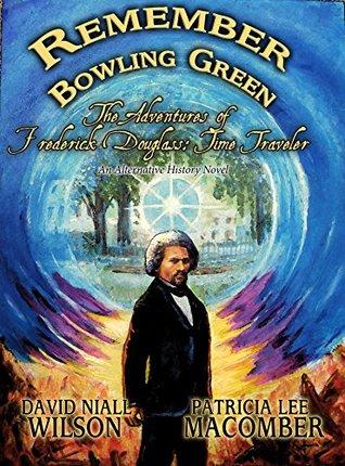 Remember Bowling Green: The Adventures of Frederick Douglass - Time Traveler (An Alternative History Novel Book 1)