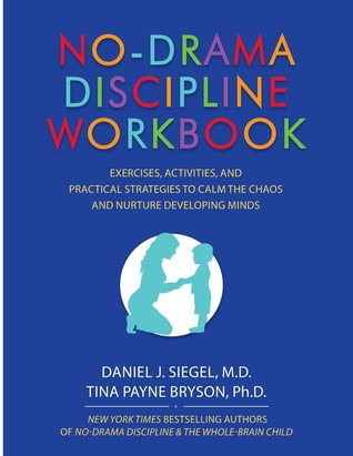 No-Drama Discipline Workbook: Exercises, Activities, and Practical Strategies to Calm the Chaos and Nurture Developing Minds