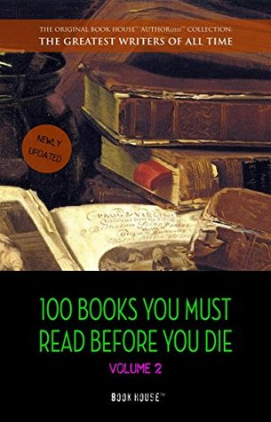 100 Books You Must Read Before You Die - volume 2 [newly updated] [Ulysses, Moby Dick, Ivanhoe, War and Peace, Mrs. Dalloway, Of Time and the River, etc] ...