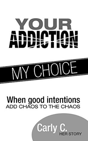 Your Addiction My Choice: When good intentions add chaos to the chaos