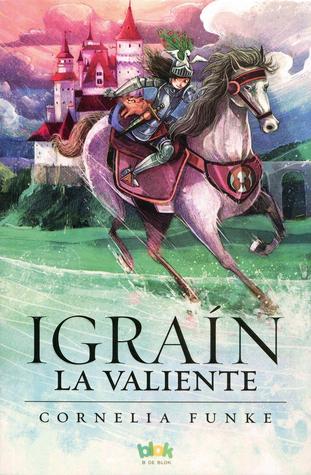 Igraín la valiente by Cornelia Funke