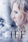 A Second Life by Alice Elle