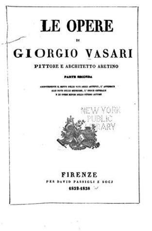 Le Opere di Giorgio Vasari, Pittore E Architetto Aretino