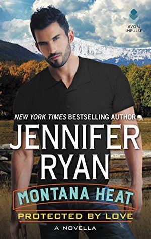 Protected By Love (Montana Heat #0.5), by Jennifer Ryan