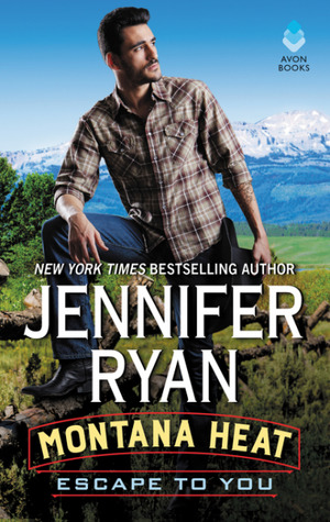 Escape to You (Montana Heat #1) by Jennifer Ryan
