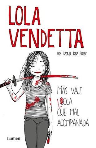Lola Vendetta. Más vale Lola que mal acompañada by Raquel Riba Rossy