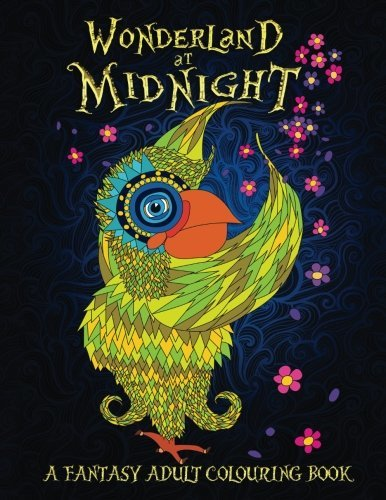 Wonderland At Midnight: A Fantasy Adult Colouring Book: A Unique Black Background Paper Adult Colouring Book For Men, Women, Teens & Children With ... Stress Relief & Art Colour Therapy)