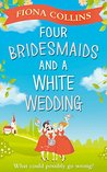 Four Bridesmaids and a White Wedding by Fiona   Collins