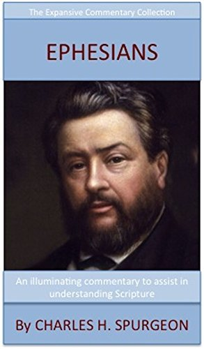 Spurgeon's Verse Exposition Of Ephesians: The Expansive Commentary Collection