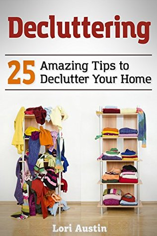 Decluttering: 25 Amazing Tips to Declutter Your Home