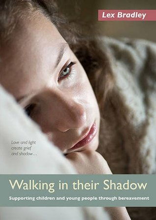 Walking in Their Shadow: Supporting Children and Young People Through Bereavement
