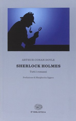 Sherlock Holmes: Tutti i romanzi