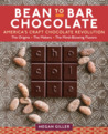 Bean-to-Bar Chocolate: Celebrating the Origins, the Makers, and the Mind-Blowing Flavors behind America's Craft Chocolate Revolution