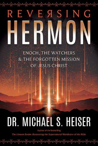 Livre électronique téléchargement gratuit pdf Reversing Hermon: Enoch, the Watchers, and the Forgotten Mission of Jesus Christ PDF FB2 iBook by Michael S. Heiser