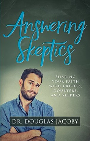 Answering Skeptics: Sharing Your Faith with Critics, Doubters, and Seekers