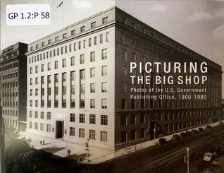 Picturing the Big Shop: Photos of the U.S. Government Publishing Office, 1900-1980: Photos of the U.S. Government Publishing Office, 1900-1980