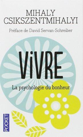 Vivre: la psychologie du bonheur