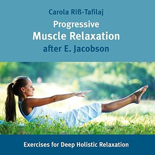 Progressive Muscle Relaxation after E. Jacobson: Exercises for Deep Holistic Relaxation