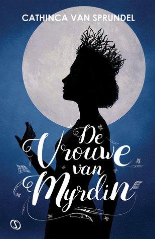 De vrouwe van Myrdin by Cathinca Van Sprundel