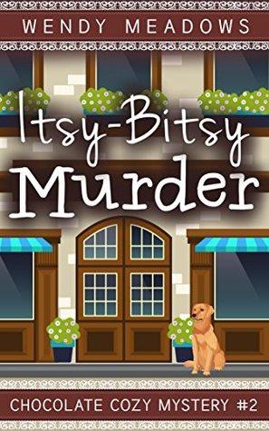 Itsy-Bitsy Murder (Chocolate Cozy Mystery #2)