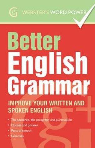 Better English Grammar: Improve Your Written and Spoken English